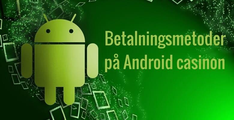 Betalningsmetoder på Android casinon